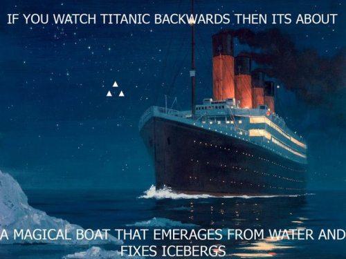 Если смотреть задом наперед Титаник