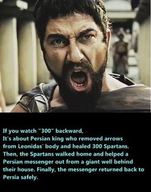 Если смотреть задом наперед 300 спартанцев