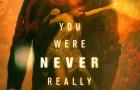 Тебя никогда здесь не было: постер фильма